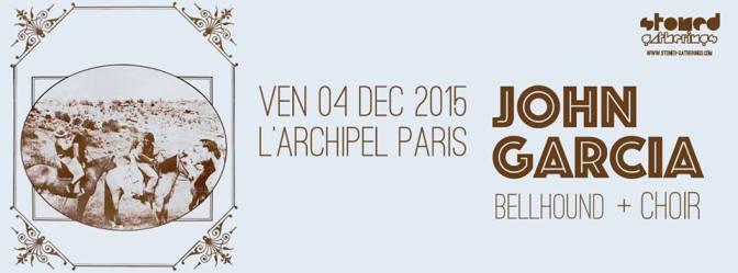 JOHN GARCIA + BELLHOUND CHOIR @ L'ARCHIPEL – 4/12/15